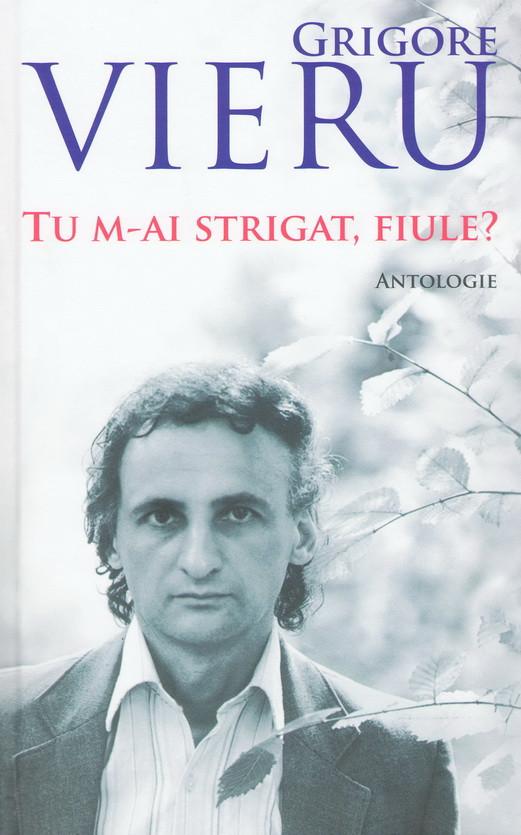 Grigore Vieru: Tu m-ai Strigat, Fiule! Antologie: Poezii, Cântece și Aforisme Alese