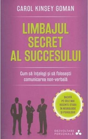 Limbajul secret al succesului. Cum să înțelegi și să folosești comunicarea non-verbală