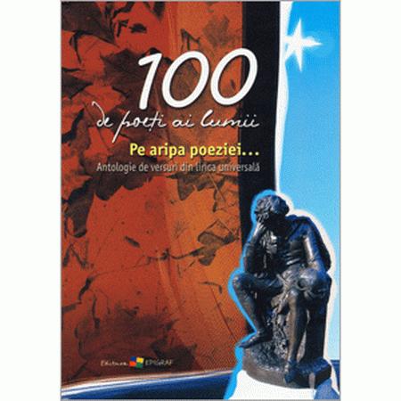 100 de poeţi ai lumii. Pe aripa poeziei...Antologie de versuri din lirica universală