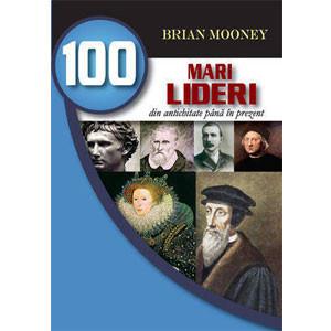 100 Mari Lideri din Antichitate până în Prezent