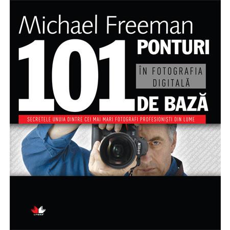 101 Ponturi de Bază în Fotografia Digitală. Ediţia a III-a