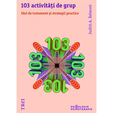 103 Activităţi de Grup. Idei de Tratament şi Strategii Practice