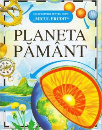 Micul Erudit. Planeta Pământ