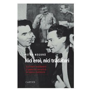 Nici Eroi, nici Trădători. Scriitorii Moldoveni și Puterea Sovietică în Epoca Stalinistă