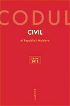 Codul Civil al Republicii Moldova.Ediția 2015