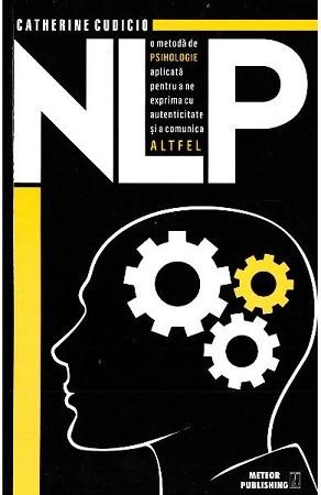 NLP. O metodă de psihologie aplicată pentru a ne exprima cu autenticitate și a comunica altfel