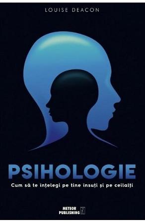 Psihologie. Cum să te înțelegi pe tine însuți și pe ceilalți