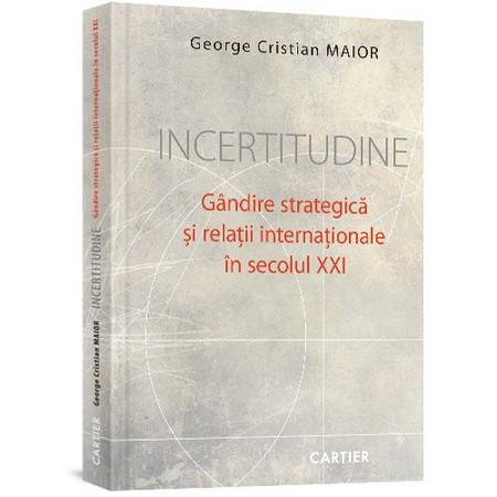 Incertitudine. Gândire strategică și relații internaționale în secolul XXI