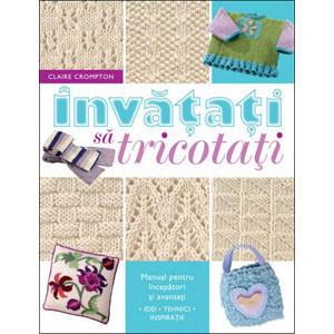 Învățați să tricotați. Manual pentru Începători și Avansați. Reeditare