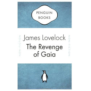 The Revenge of Gaia: Why the Earth Is Fighting Back - And How We Can Still Save Humanity (Penguin Celebrations)