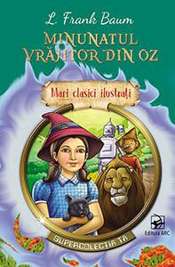 Minunatul Vrăjitor din Oz. Mari Clasici Ilustrați