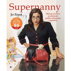 Supernanny. Sfaturi Practice și Eficiente pentru Educarea Copilului