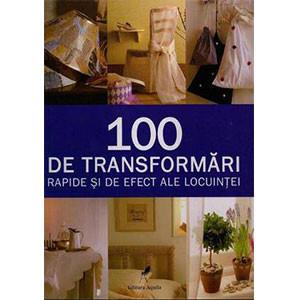 100 de transformări rapide şi de efect ale locuinţei