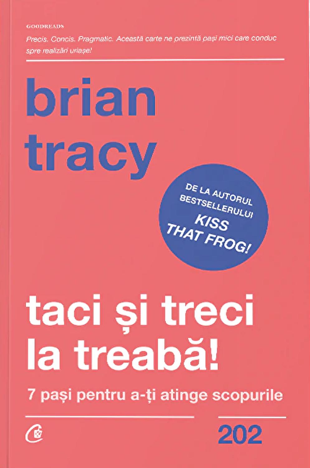 Taci și treci la treabă! - Brian Tracy