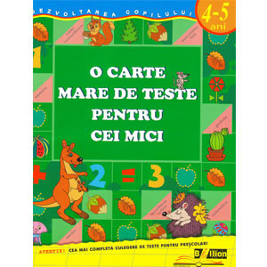 O Carte Mare de Teste pentru Cei Mici. 4-5 ani