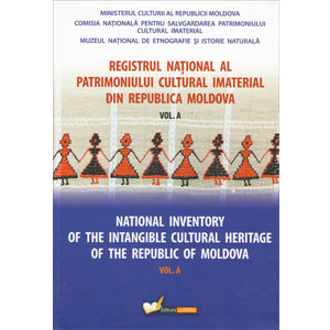 Registrul Național al Patrimoniului Cultural Imaterial din Republica Moldova. Vol. A. National Inventory of the Intangible Cultural Heritage of the Republic of Moldova. Vol. A