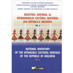 Registrul Național al Patrimoniului Cultural Imaterial din Republica Moldova. Vol. A. National Inventory of the Intangible Cultural Heritage of the Republic of Moldova. Vol. A