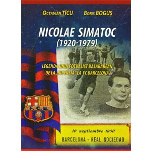 """Nicolae Simatoc (1920-1979). Legenda Unui Fotbalist Basarabean de la """"Ripensia"""" la FC Barcelona. Ediția a II-a revăzută și adăugită"""