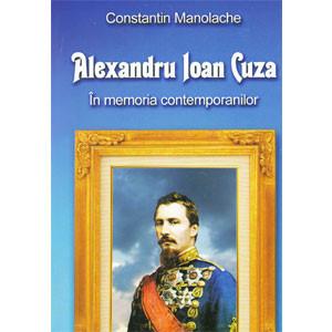 Alexandru Ioan Cuza. În Memoria Contemporanilor Săi