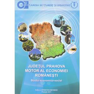Județul Prahova. Motor al Economiei Românești. Studiu Economico-Social