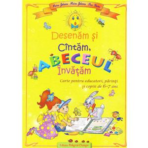 Desenăm și Căntăm, ABC-ul Învățăm. Carte pentru Educatori, Părinți și Copiii de 6-7 Ani