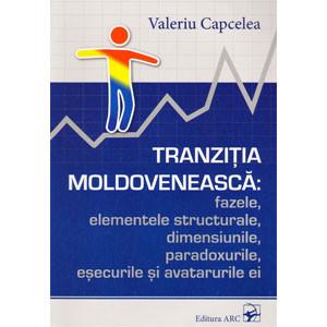 Tranziția Moldovenească: Fazele, Elementele Structurale, Dimensiunile, Paradoxurile, Eșecurile și Avatarurile Ei