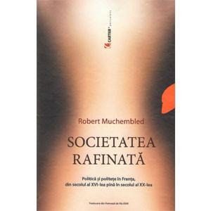 Societatea Rafinată. Politică și Politețe în Franța, din Secolul al XVI-lea până în Secolul al XX-lea