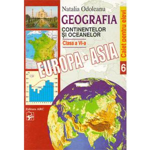 Geografia Continentelor și Oceanelor. Europa. Asia. Caietul elevului: Cl. 6