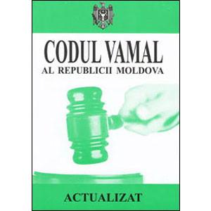 Codul Vamal al Republicii Moldova. În vigoare 14.03.2013