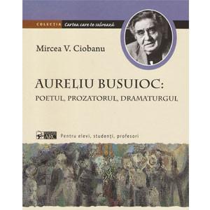 Aureliu Busuioc. Poetul, Prozatorul, Dramaturgul