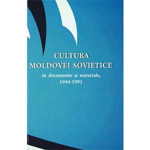 Cultura Moldovei Sovietice în Documente și Materiale (1944-1991)