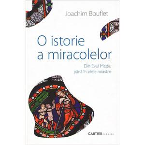 O Istorie a Miracolelor. Din Evul Mediu până în Zilele Noastre