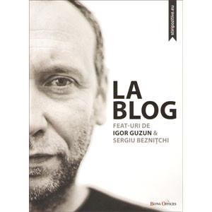 La Blog. Feat-uri de Igor Guzun & Sergiu Beznițchi [Carte Tipărită]