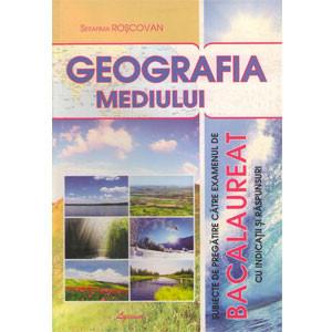 Geografia Mediului. Subiecte de Pregătire către Examenul de Bacalaureat cu Indicații și Răspunsuri