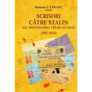Scrisori către Stalin sau Spovedaniile celor Ocupaţi (1947-1953)