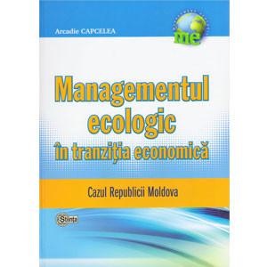 Managementul Ecologic în Tranziţia Economică. Cazul Republicii Moldova