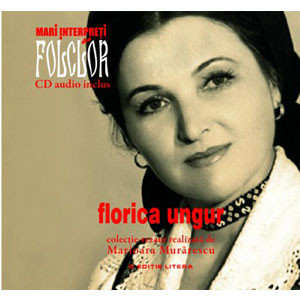 Florica Ungur. Mari Interpreţi de Folclor. Vol. 6. Carte + CD