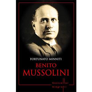 Benito Mussolini. Omul care i-a Cucerit pe Italieni şi i-a Târât într-un Război Mondial