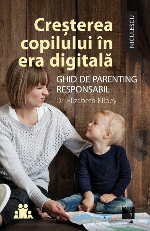 Cresterea copilului in era digitala. Ghid de parenting responsabil