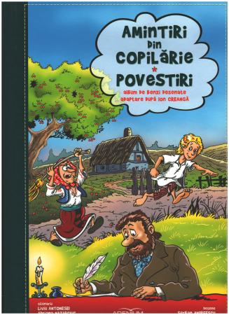 Amintiri din copilarie. Povestiri. Ion Creanga . Album de benzi desenate. 2013. Adenium