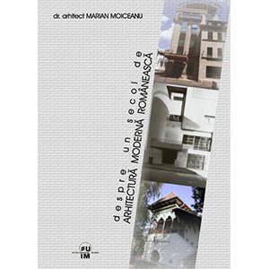 Despre un secol de arhitectură modernă românească