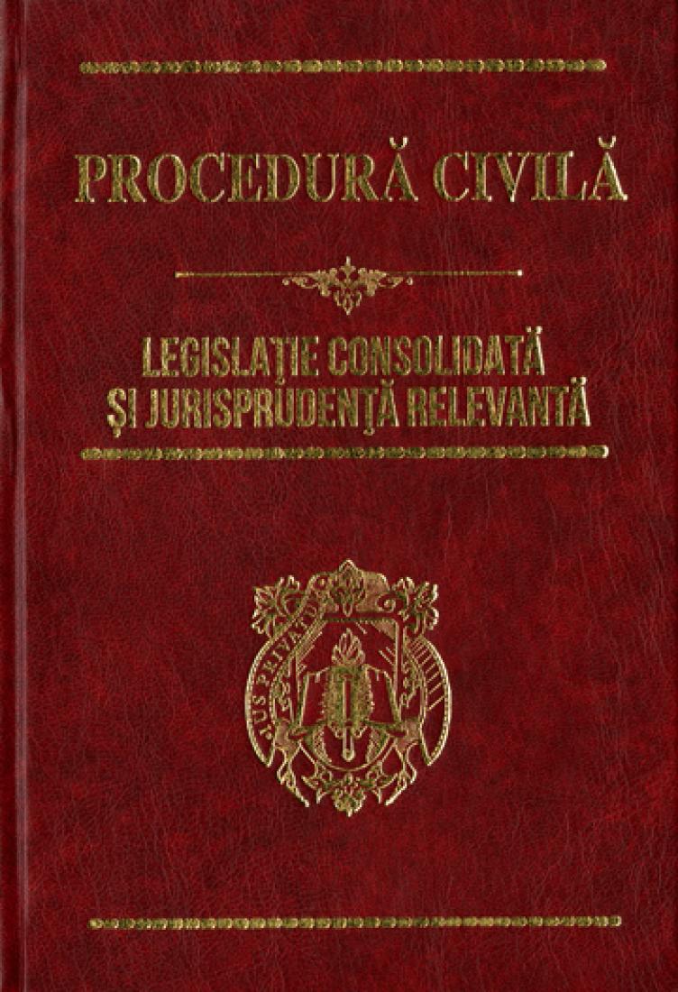 Procedura civila : Legislatie Consolidata si Jurisprudenta Relevanta