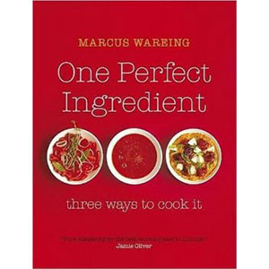 One Perfect Ingredient, Three Ways to Cook it: Over 150 Delicious Recipes for Everyday Food