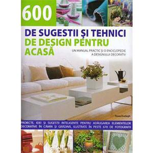 600 de Sugestii şi Tehnici de Design pentru Acasă