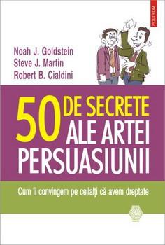 50 de Secrete ale Artei Persuasiunii. Cum îi Cconvingem pe Ceilalţi că avem Dreptate