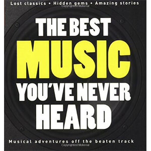 The Best Music You've Never Heard 1 (Rough Guide Reference)