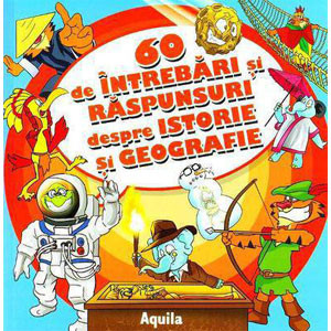 60 de Întrebări și Răspunsuri despre Istorie și Geografie