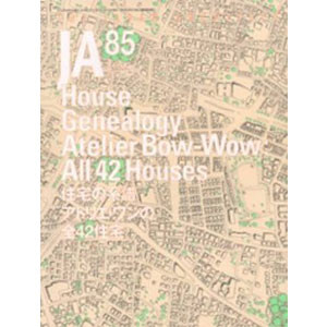 JA 85: House Genealogy Atelier Bow-wow All 42 House