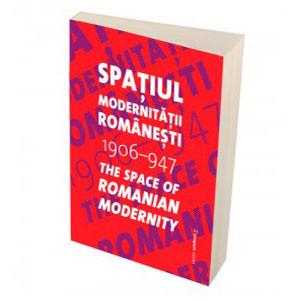 Spaţiul modernităţii româneşti 1906 - 1947