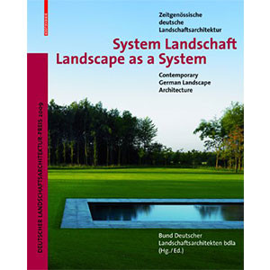 System Landschaft ,Landscape as a System: Zeitgenössische deutsche Landschaftsarchitektur ,Contemporary German Landscape Architecture